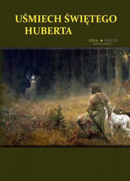 Uśmiech Świętego Huberta - Opowiadania myśliwskie