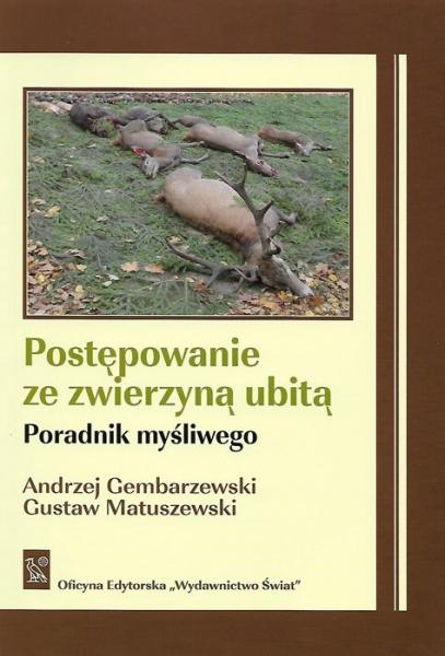 Książka Postępowanie ze zwierzyną ubitą Autor: Andrzej Gembarzewski, Gustaw Matuszewski