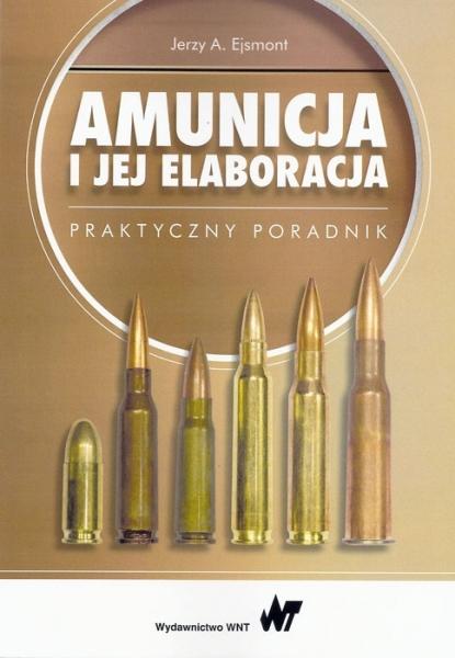 Książka Amunicja i jej elaboracja Autor: Jerzy Ejsmont