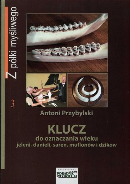 Książka Klucz do oznaczania wieku jeleni, danieli, saren, muflonów dzików Autor: Antoni Przybylski