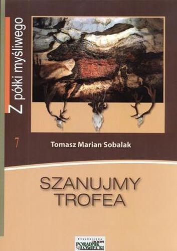 Książka Szanujmy trofea Autor: Tomasz Sobalak