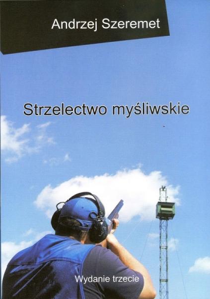 Książka Strzelectwo myśliwskie Andrzej Szeremet
