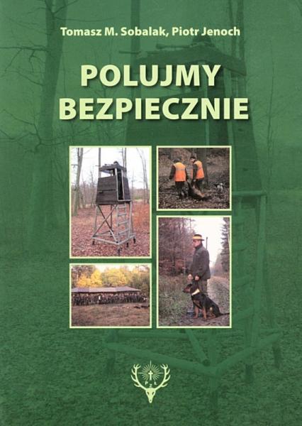 Książka Polujmy bezpiecznie Autor: Tomasz Sobalak, Piotr Jenoch