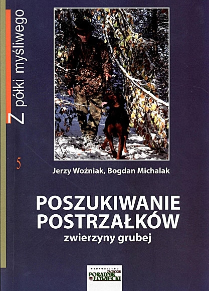 Książka Poszukiwanie postrzałków zwierzyny grubej Autor: J.Woźniak, B.Michalak