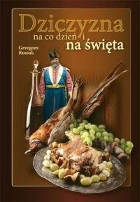Książka Dziczyzna na co dzień i na święta Autor: Grzegorz Russak