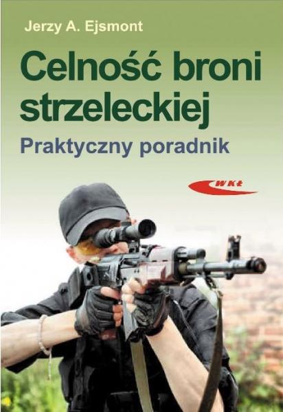 Książka Celność broni strzeleckiej. Praktyczny poradnik