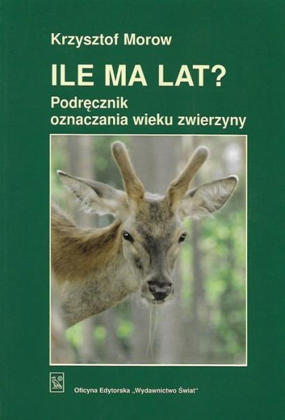 Książka Ile ma lat? Podręcznik oznaczania wieku zwierzyny Autor: Krzysztof Morow
