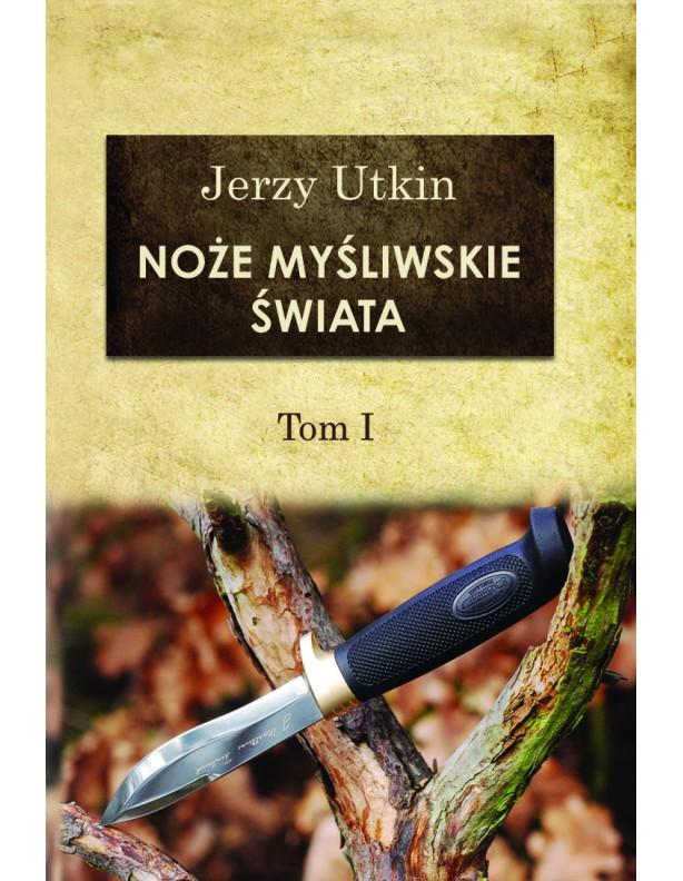 Noże myśliwskie świata. Tom I Jerzy Utkin