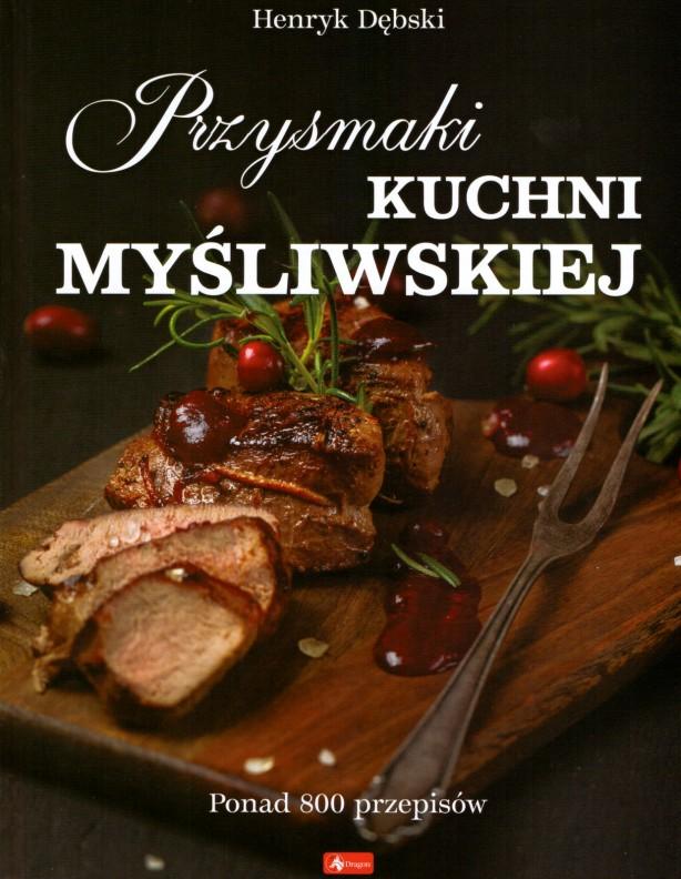 Przysmaki kuchni myśliwskiej Henryk Dębski
