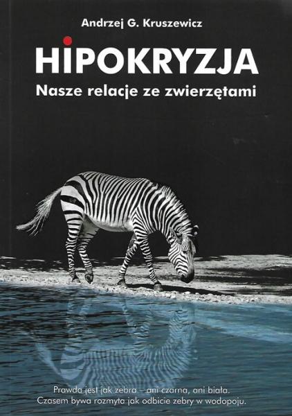 Hipokryzja - Nasze relacje ze zwierzętami Andrzej G. Kruszewicz
