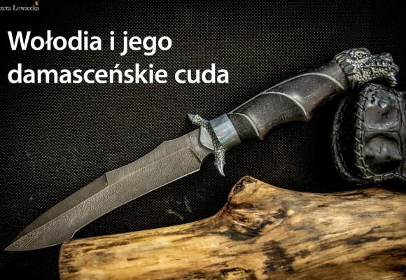 Noże ze stali damasceńskiej - Wołodia i jego damasceńskie cuda